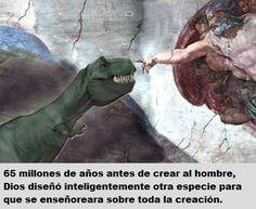 ... 65 millones de años antes de crear al hombre, Dios diseño inteligentemente otra especie para que se enseñoreara sobre toda la creación.