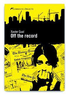Gual, Xavier. Off the record. Llibres del Delicte, 2014.