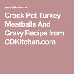 Crock Pot Turkey Meatballs And Gravy Recipe from CDKitchen.com