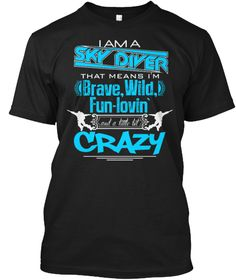 I Am A Sky Diver That Means I 'm Brave,Wild.Fun Lovin And A Little Bit Crazy Black T-Shirt Front