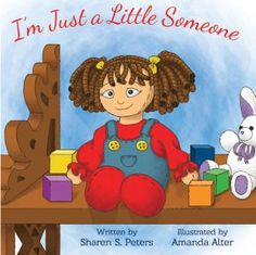 I'm Just a Little Someone. Written by Sharen S. Peters and illustrated by Amanda Alter. LifeLong Friends Publishers; Children's Picture Books