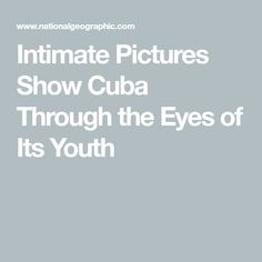 Intimate Pictures Show Cuba Through the Eyes of Its Youth