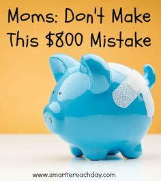 DON'T MAKE THIS $800 MISTAKE! Moms have so much on our plate - don't let this one slip through the crack!