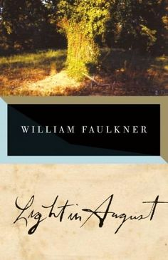 A Light in August - William Faulkner. One of the first really difficult books I read, got me turned on to those classic American authors