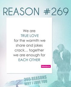We are true love for the warmth we share and jokes we crack… together we are enough for each other