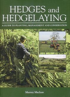 Hedges and Hedgelaying - A Guide to Planting, Management and Conservation