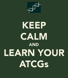 Keep Calm and Learn Your ATCGs  #DNA
