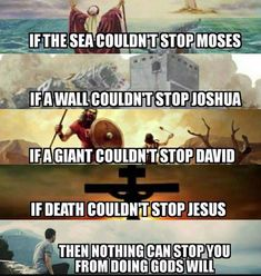 If the sea couldn't stop Moses. If a wall couldn't stop Joshua. If a giant couldn't stop David. If death couldn't stop Jesus. Then nothing can stop YOU from doing God's Will Bible Verses Quotes, Jesus Quotes, Bible Scriptures, Faith Quotes, Life Quotes, Qoutes, Christian Memes, Christian Life, Bible Notes