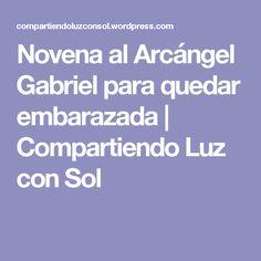 Novena al Arcángel Gabriel para quedar embarazada   Compartiendo Luz con Sol