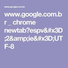 www.google.com.br _ chrome newtab?espv=2&ie=UTF-8