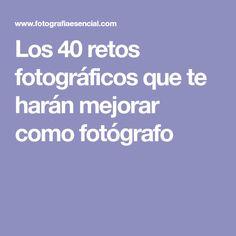 Los 40 retos fotográficos que te harán mejorar como fotógrafo