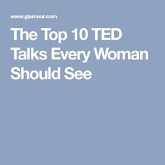 The Top 10 TED Talks Every Woman Should See