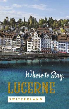 Is Lucerne the most beautiful city in Europe? Here are 5 romantic hotels to stay in Lucerne for an unbelievable weekend getaway. lucerne switzerland things to do, lucerne in winter, lucerne in summer, switzerland travel, switzerland travel tips #switzerland #lucerne