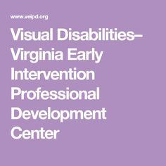 Visual Disabilities– Virginia Early Intervention Professional Development Center