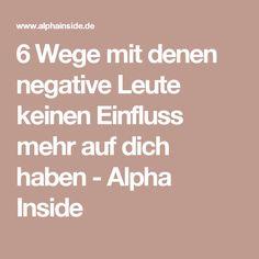 6 Wege mit denen negative Leute keinen Einfluss mehr auf dich haben - Alpha Inside