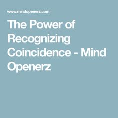 The Power of Recognizing Coincidence - Mind Openerz