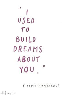charming life pattern: f. scott fitzgerald - quote - I used to build drea...