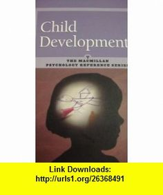 Child Development (MacMillan Psychology Reference Series) (9780028656182) Neil J. Salkind , ISBN-10: 0028656180  , ISBN-13: 978-0028656182 ,  , tutorials , pdf , ebook , torrent , downloads , rapidshare , filesonic , hotfile , megaupload , fileserve