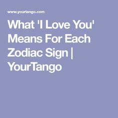 What 'I Love You' Means For Each Zodiac Sign | YourTango