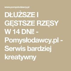DŁUŻSZE I GĘSTSZE RZĘSY W 14 DNI! - Pomysłodawcy.pl - Serwis bardziej kreatywny Hair Hacks, Hair Tips, Health, Face, How To Make, Recepta, Spa, Fitness, Porcelain Ceramics