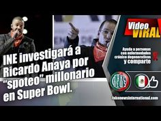 """INE investigará a Ricardo Anaya por """"spoteo"""" millonario en Super Bowl."""