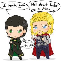 Think about it, Thor. He says he hates you because it is easier than confronting that, even though you were the standard by which he was judged all his life, he loves you more than anything. What he really hates, is that he loves you. <--THIS Oh this is brilliant! I can't even....