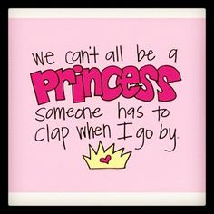 this is definetly my daughters motto! the whole world and everything in it is just here for her!!!! love it