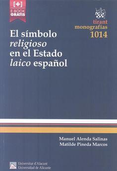"""El símbolo """"religioso"""" en el Estado """"laico"""" español [Recurso electrónico] / Manuel Alenda Salinas, Matilde Pineda Marcos. Valencia: Tirant lo Blanch, 2016."""