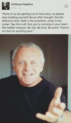 Wise words I Sir Anthony Hopkins. Smile Quotes, New Quotes, Happy Quotes, Great Quotes, Quotes To Live By, Motivational Quotes, Inspirational Quotes, Teeth Quotes, Happiness Quotes