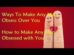 Ways To Make Any Man Obsess Over You - How to Make Any Men Obsessed with You - YouTube