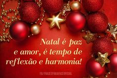 Natal é paz e amor, é tempo de reflexão e harmonia! (Frases para Face)
