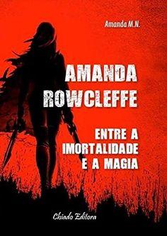 Amazon.com.br eBooks Kindle: Amanda Rowcleffe: Entre a Imortalidade e a Magia, Amanda M.N.
