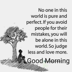 """""""No one in this world is pure and So judge less and more. Good Morning Friends Images, Happy Morning Quotes, Good Morning Beautiful Quotes, Good Morning Inspiration, Morning Greetings Quotes, Morning Inspirational Quotes, Good Morning Good Night, Good Morning Wishes, Morning Messages"""