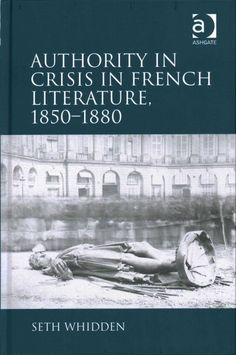 Authority in crisis in French literature, 1850-1880 / Seth Whidden