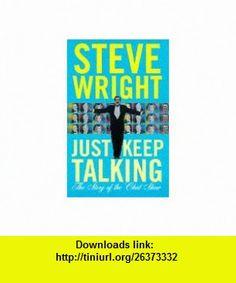 Just Keep Talking Pb (9780684816999) Steve Wright , ISBN-10: 0684816997  , ISBN-13: 978-0684816999 ,  , tutorials , pdf , ebook , torrent , downloads , rapidshare , filesonic , hotfile , megaupload , fileserve