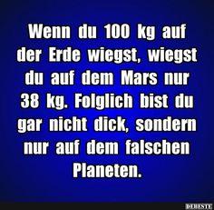 Wenn du 100 kg auf der Erde wiegst.. | Lustige Bilder, Sprüche, Witze, echt lustig