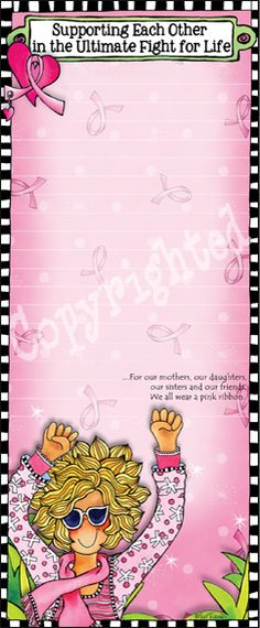 . . . For our mothers, our daughters, our sisters and our friends.  We all wear a pink ribbon.