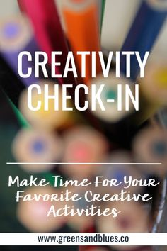 Make Time For Your Favorite Creative Activities.