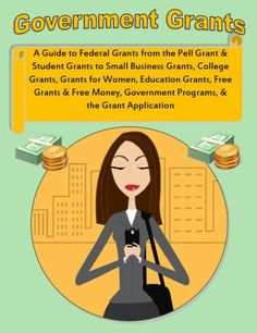 Government Grants: What is a Grant? A Guide to Federal Grants from the Pell Grant and Student Grants to Small Business Grants, College Grants, Grants for Women, Education Grants, Free Grants & Free Money, Government Programs, & the Grant Application Graduate Student Loans, Student Grants, Education Grants, Grants For College, Financial Aid For College, Scholarships For College, Graduate School, College Life, College Fund