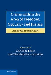 Crime within the Area of Freedom, Security and Justice : a European Public Order / edited by Christina Eckes and Theodore Konstadinides
