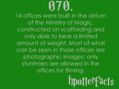 Harry Potter Facts #070:    14 offices were built in the atrium of the Ministry of Magic, constructed on scaffolding and only able to bear a limited amount of weight.  Most of what can be seen in those offices are photographic images; only stuntmen are allowed in the offices for filming.