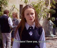 because I love you, you idiot.