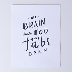 My brain has too many tabs open -- I saw this on DailyWorth.com and boy can I relate