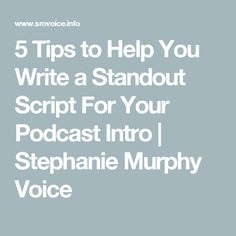 5 Tips to Help You Write a Standout Script For Your Podcast Intro | Stephanie Murphy Voice