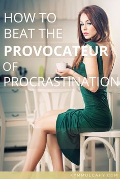 How To Beat Procrastination. This seductress is always out to get you. Here is what I do when she gets the better of me: http://kymmulcahy.com/how-to-beat-procrastination/