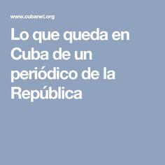 Lo que queda en Cuba de un periódico de la República
