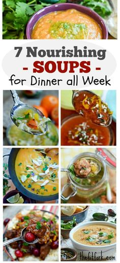Seven Nourishing Soups for Dinner All Week -- try one or all 7 of these healthy, nutrient packed soups that are simple to make and will satisfy your soul and body.