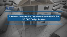 Having an accurate, precise set of construction documents can be beneficial in several ways for 3D CAD design services