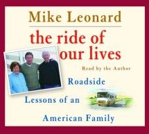 The Ride of Our Lives: Roadside Lessons of An American Family by Mike Leonard