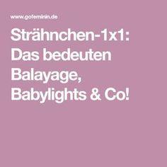 Strähnchen-1x1: Das bedeuten Balayage, Babylights & Co!